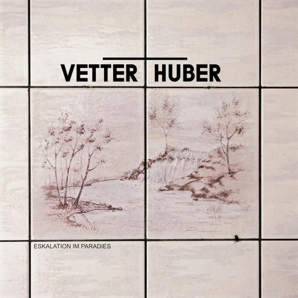 Vetter_Huber - Eskalation im Paradies 2019